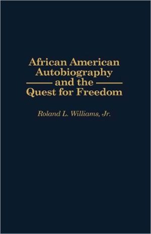 African American Autobiography and the Quest for Freedom (Contributions in Afro-American and African Studies Series #191) book written by Roland L. Williams