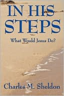 In His Steps: What Would Jesus Do? book written by Charles M. Sheldon