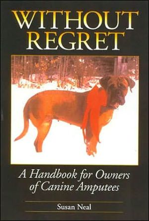 Without Regret: A Handbook for Owners of Canine Amputees book written by Susan Neal