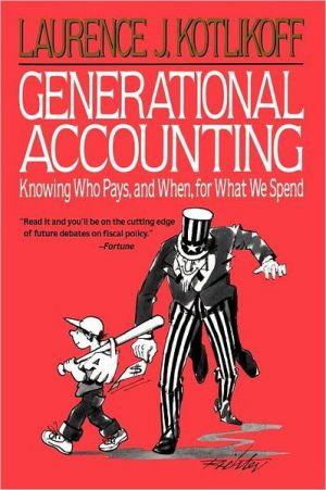 Generational Accounting: Knowing Who Pays, and When, for What We Spend book written by Laurence J. Kotlikoff