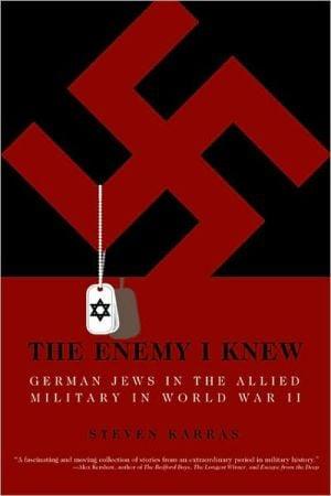 The Enemy I Knew: German Jews in the Allied Military in World War II book written by Steven Karras