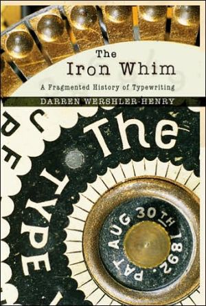 The Iron Whim: A Fragmented History of Typewriting book written by Darren Wershler-Henry