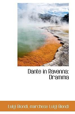 Dante in Ravenna: Dramma book written by Biondi, Luigi
