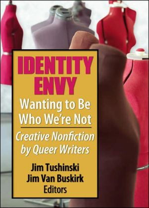 Identity Envy - Wanting to Be Who We're Not: Creative Nonfiction by Queer Writers written by Jim Tushinski