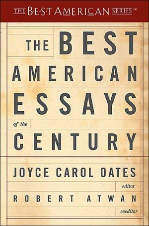 The Best American Essays of the Century book written by Joyce Carol Oates