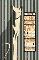 The King of the Cats: and Other Feline Fairy Tales book written by John Richard Stephens