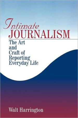 Intimate Journalism: The Art and Craft of Reporting Everyday Life book written by Walt Harrington