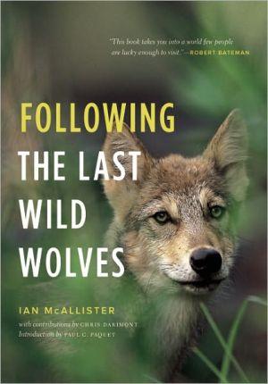 Following the Last Wild Wolves book written by Ian McAllister