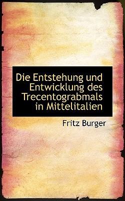 Die Entstehung Und Entwicklung Des Trecentograbmals in Mittelitalien book written by Burger, Fritz