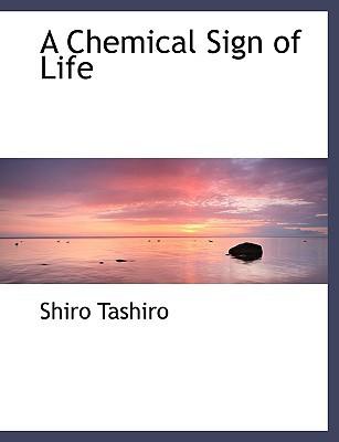 A Chemical Sign of Life written by Tashiro, Shiro