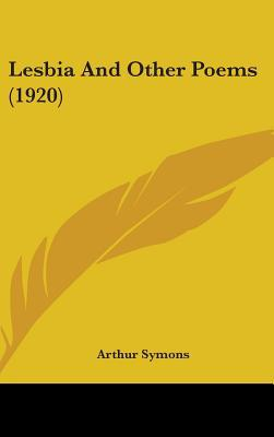 Lesbia and Other Poems (1920) written by Symons, Arthur