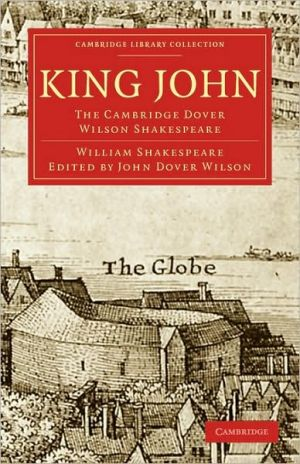King John: The Cambridge Dover Wilson Shakespeare book written by William Shakespeare