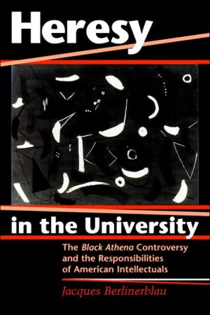 Heresy in the University: The Black Athena Controversy and the Responsibilities of American Intellectuals book written by Jacques Berlinerblau
