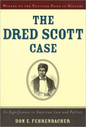 The Dred Scott Case: Its Significance in American Law and Politics book written by Don E. Fehrenbacher