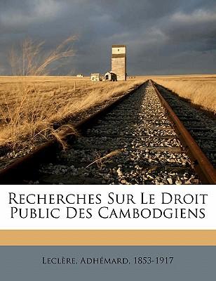 Recherches Sur Le Droit Public Des Cambodgiens book written by , LECL RE , 1853-1917, Leclere Adhemard