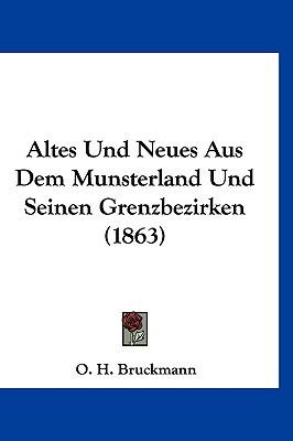 Altes Und Neues Aus Dem Munsterland Und Seinen Grenzbezirken (1863) written by Bruckmann, O. H.