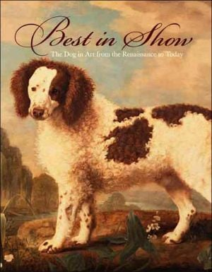 Best in Show: The Dog in Art from the Renaissance to Today book written by Peter Bowron