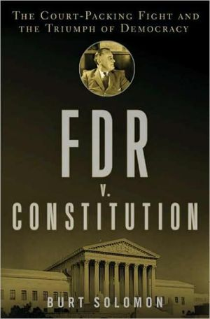 FDR v. Constitution: The Court-Packing Fight and the Triumph of Democracy book written by Burt Solomon