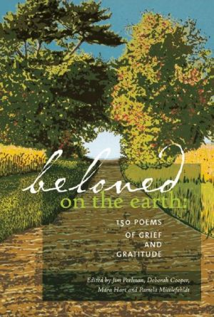 Beloved on the Earth: 150 Poems of Grief and Gratitude book written by Jim Perlman