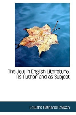 The Jew in English Literature: As Author and as Subject written by Calisch, Edward Nathaniel