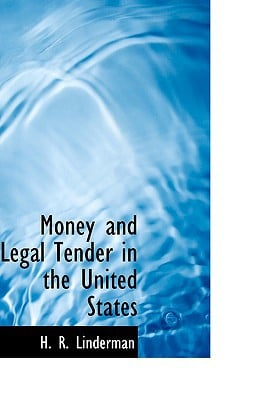 Money and Legal Tender in the United States book written by Linderman, H. R.