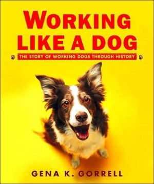 Working Like a Dog: The Story of Working Dogs through History book written by Gena K. Gorrell