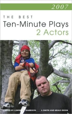 2007: The Best Ten-Minute Plays for Two Actors written by Lawrence Harbison