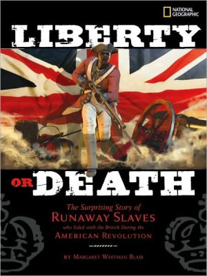 Liberty or Death: The Surprising Story of Runaway Slaves who Sided with the British During the American Revolution book written by Margaret Whitman Blair