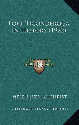 Fort Ticonderoga in History (1922) written by Gilchrist, Helen Ives