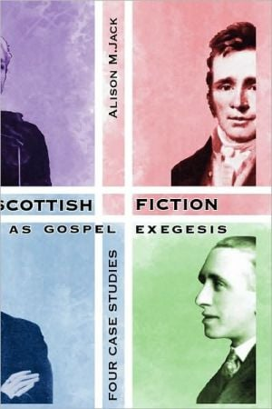 Scottish Fiction as Gospel Exegesis: Four Case Studies book written by Alison M. Jack