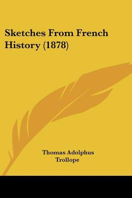 Sketches From French History (1878) written by Thomas Adolphus Trollope