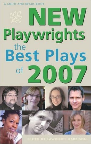 New Playwrights: The Best Plays of 2007 written by Lawrence Harbison