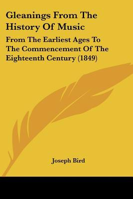 Gleanings From The History Of Music: From The Earliest Ages To The Commencement Of The Eight... written by Joseph Bird