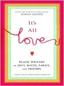 It's All Love: Black Writers on Soul Mates, Family and Friends book written by Marita Golden