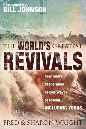 The World's Greatest Revivals: How Man's Desperation Begins Waves of Revival...Including Yours book written by Fred Wright