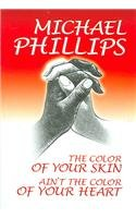 The Color of Your Skin Ain't the Color of Your Heart book written by Michael R. Phillips