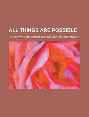 All Things Are Possible book written by Shestov, Lev