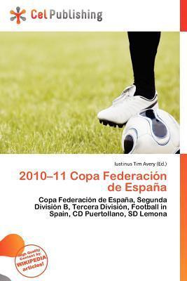 2010-11 Copa Federaci N de Espa a written by Iustinus Tim Avery
