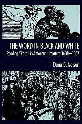 The Word in Black and White: Reading Race in American Literature, 1638-1867 book written by Stephanie Nelson