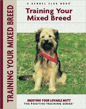 Training Your Mixed Breed book written by Miriam Fields-Babineau