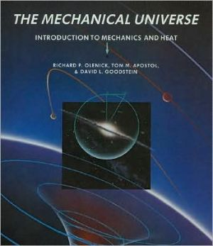 The Mechanical Universe: Introduction to Mechanics and Heat book written by Richard P. Olenick