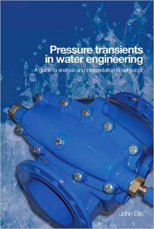 Pressure Transients in Water Engineering: A Guide to Analysis and Interpretation of Behavior book written by John Ellis