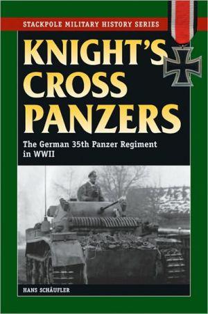 Knight's Cross Panzers: The German 35th Tank Regiment in World War II book written by Hans Schaufler
