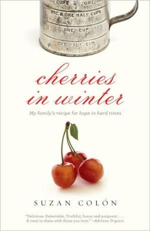Cherries in Winter: My Family's Recipe for Hope in Hard Times book written by Suzan Colon