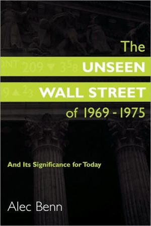 The Unseen Wall Street Of 1969-1975 book written by Alec Benn