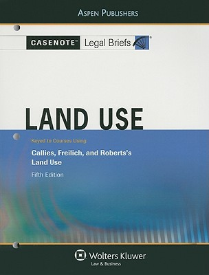 Land Use: Keyed to Courses Using Callies, Freilich, and Robert's Land Use written by Aspen Publishers