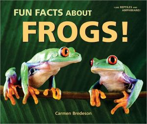 Fun Facts about Frogs! book written by Carmen Bredeson