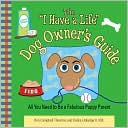 "The ""I Have A Life"" Dog Owner's Guide: All You Need to Be a Fabulous Puppy Parent book written by Kim Campbell Thornton"