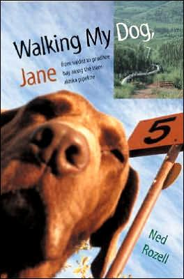 Walking My Dog Jane: From Valdez to Prudhoe Bay along the Trans-Alaska Pipeline book written by Ned Rozell