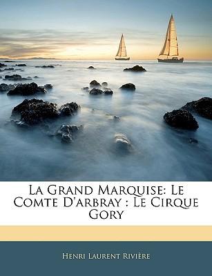 La Grand Marquise: Le Comte D'Arbray: Le Cirque Gory book written by Henri Laurent Rivi?re , Rivire, Henri Laurent
